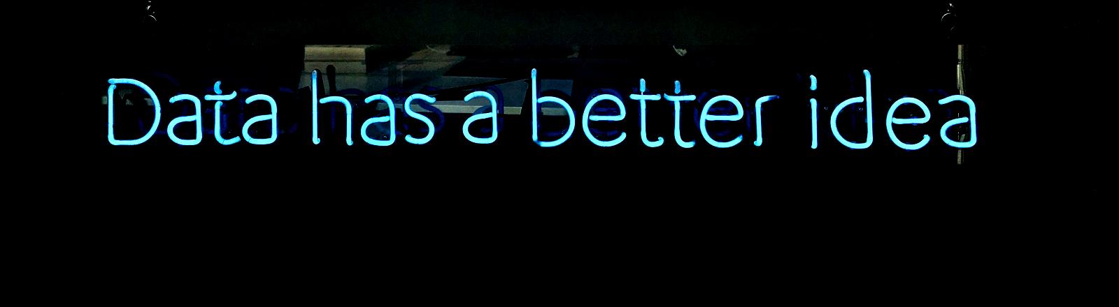 Eine Neonleuchtschrift: Data has a better idea