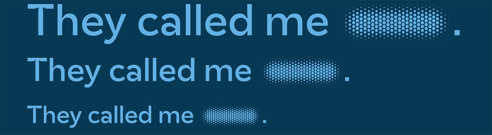 """In der Schriftart Polite Type steht drei Mal in unterschiedlichen Größen der Satz: """"They called me"""". Nach dem Wort """"me"""" ist ein Wort verpixelt."""