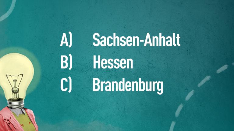 A) Sachsen-Anhalt, B) Hessen, C) Brandenburg