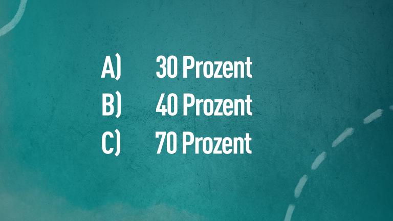 A) 30 Prozent, B) 40 Prozent, C) 70 Prozent