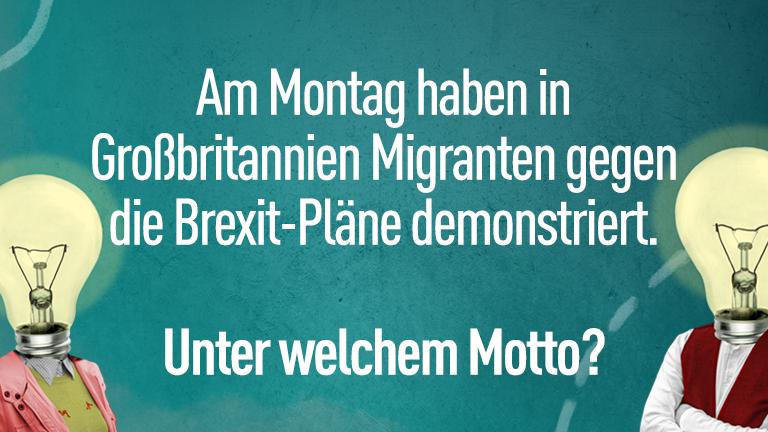 Am Montag haben in Großbritannien Migranten gegen die Brexit-Pläne demonstriert. Unter welchem Motto?