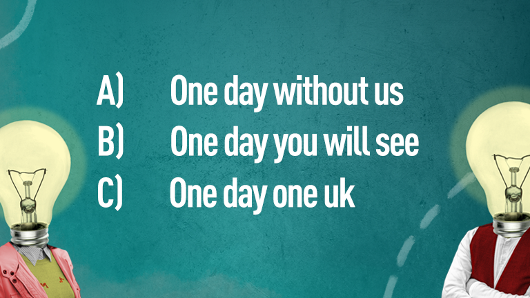 A) One day without us, B) One day you will see, C) One day one uk